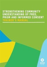 Strengthening Community Understanding of Free, Prior and Informed Consent - Trainer's Manual